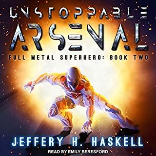 Unstoppable Arsenal     Full Metal Superhero, Book 2              Written by:                                                                                                                                 Jeffery H. Haskell                               Narrated by:                                                                                                                                 Emily Beresford                      Length: 5 hrs and 1 min     1 rating     Overall 5.0
