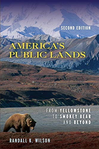 Compare Textbook Prices for America's Public Lands: From Yellowstone to Smokey Bear and Beyond Second Edition ISBN 9781538126394 by Wilson, Randall K.