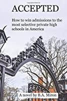 ACCEPTED: A novel about getting into some of the most elite private schools in America 1521805784 Book Cover