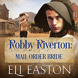 Robby Riverton: Mail Order Bride                   By:                                                                                                                                 Eli Easton                               Narrated by:                                                                                                                                 Matthew Shaw                      Length: 7 hrs and 34 mins     29 ratings     Overall 4.5