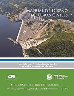 Manual de Diseño de Obras Civiles Cap. B. 2. 7 Estabilidad de Taludes en Suelos, Excavaciones y Laderas: Sección B: Geotec...
