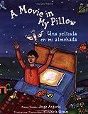 A Movie in My Pillow / Una Pelìcula En Mi Almohada: Una Pelicula En Me Almohada