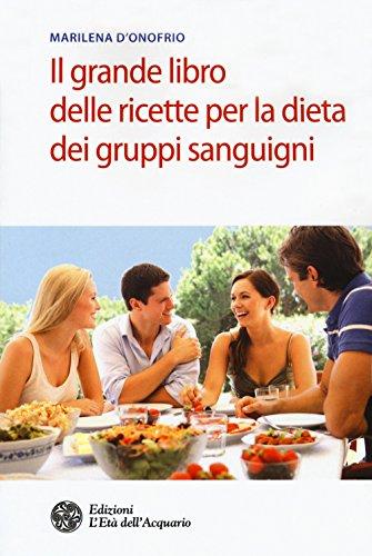 Il grande libro delle ricette per la dieta dei gruppi sanguigni