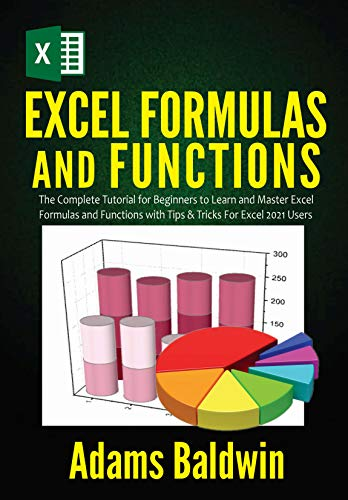 Excel Formulas and Functions: The Complete Tutorial for Beginners to Learn and Master Excel Formulas and Functions with Tips & Tricks For Excel 2021 Users Front Cover