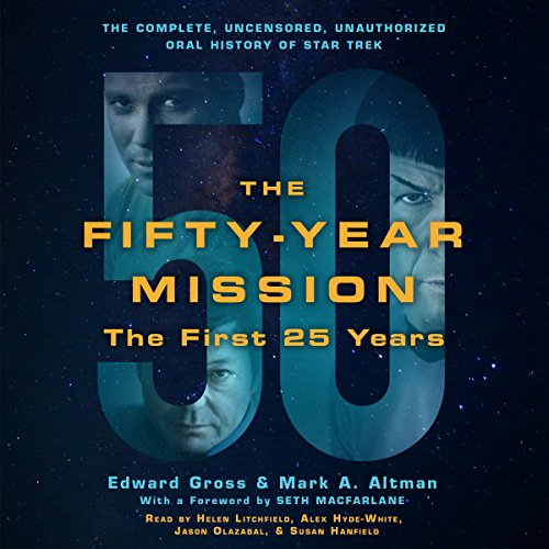 The Fifty-Year Mission: The Complete, Uncensored, Unauthorized Oral History of Star Trek: The First 25 Years                   By:                                                                                                                                 Edward Gross,                                                                                        Mark A. Altman,                                                                                        Seth MacFarlane - foreword                               Narrated by:                                                                                                                                 Helen Litchfield,                                                                                        Alex Hyde-White,                                                                                        Jason Olazabal,                   and others                 Length: 23 hrs and 16 mins     75 ratings     Overall 4.7