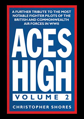 Aces High, Volume 2: A Further Tribute to the Most Notable Fighter Pilots of the British and Commonwealth Air Forces in WWII (English Edition)