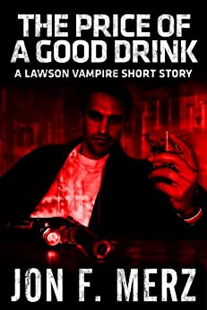 The Price of a Good Drink: A Lawson Vampire Story #5: A Supernatural Espionage Urban Fantasy Series (The Lawson Vampire Series) by [Jon F. Merz]