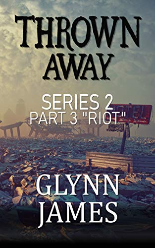 "Thrown Away Series 2 - Part 3 ""Riot"" by [Glynn James]"