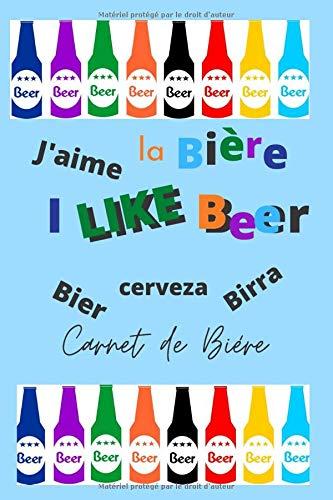 J'aime la bière I like beer Bier Cerveza Birra: Carnet de Bord | 100 pages | format 6 x 9 pouces | thème Bière | pour répertorier toutes les bières | 1400 lignes