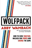 WOLFPACK: How to Come Together, Unleash Our Power and Change the Game - Abby Wambach