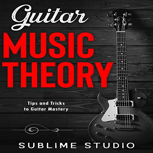 Guitar Music Theory: Tips and Tricks to Guitar Mastery cover art