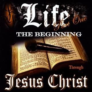 Life Pt. 1 the Beginning Through Jesus Christ by Alex C. Davis & Marie Manis