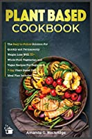 Plant-Based Cookbook: The Easy-to-Follow Solution for Quickly and Permanently Weight Loss with 50+ Whole-Food Vegetarian and Vegan Recipes for Beginners. 7-day Plant Based Diet Meal Plan Included (Healthy Living)