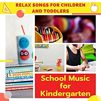 School Music for Kindergarten - Relax Songs for Children and Toddlers