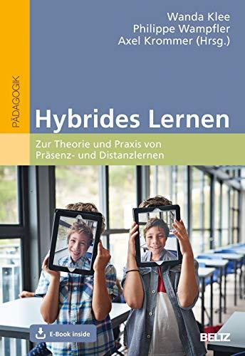 Hybrides Lernen: Zur Theorie und Praxis von Präsenz- und Distanzlernen. Mit E-Book inside