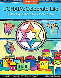 L'Chaim: Celebrate Life: Judaic Expressions to Color & Inspire