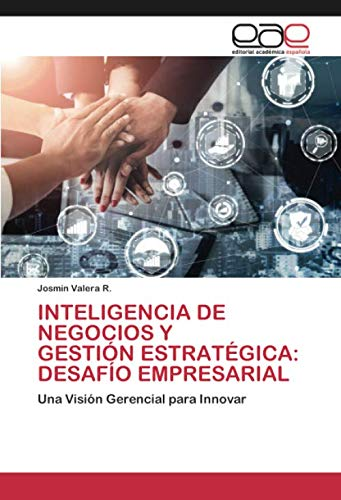 INTELIGENCIA DE NEGOCIOS Y GESTIÓN ESTRATÉGICA: DESAFÍO EMPRESARIAL: Una Visión Gerencial para Innovar