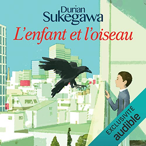L'enfant et l'oiseau Audiobook By Durian Sukegawa cover art
