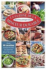 La cuisine de la minceur durable - Avec 90 recettes savoureuses et bonnes pour la santé de Marie Chioca