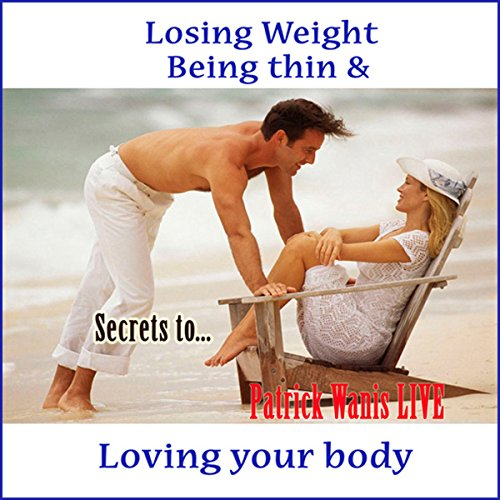 Secrets to Losing Weight, Being Thin & Loving Your Body audiobook cover art