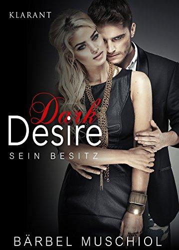 Dark Desire. Erotischer Roman: Sein Besitz von [Muschiol, Bärbel]