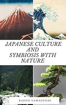 [KAZUO YAMAGUCHI, 和男 山口]のJapanese culture and symbiosis with nature (English Edition)