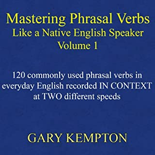 Mastering Phrasal Verbs Like a Native English Speaker     Volume 1              By:                                                                                                                                 Gary Kempton                               Narrated by:                                                                                                                                 Gary Kempton                      Length: 3 hrs and 6 mins     3 ratings     Overall 4.3