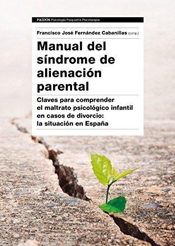 Manual del Síndrome de Alienación Parental: Claves para comprender el maltrato psicológico infant