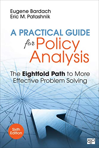 Compare Textbook Prices for A Practical Guide for Policy Analysis: The Eightfold Path to More Effective Problem Solving 6 Edition ISBN 9781506368887 by Bardach, Eugene S.,Patashnik, Eric M.