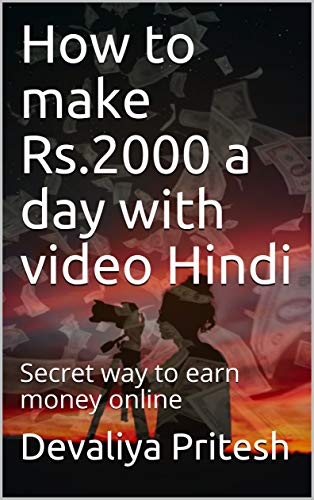 How to make Rs.2000 a day with video Hindi: Secret way to earn money online (English Edition)