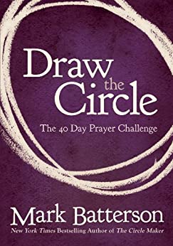 Draw the Circle: The 40 Day Prayer Challenge by [Mark Batterson]