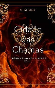 Cidade das Chamas: Crônicas do Continente por [M. M. Maia]