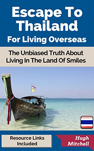 Escape To Thailand For Living Overseas (Escape For Living Overseas Book 2)