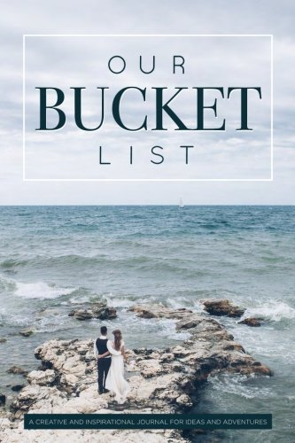 Our Bucket List: A Creative and Inspirational Journal for Ideas and Adventures...