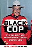 Black Cop: My 36 years in police work, and my career ending experiences with official racism