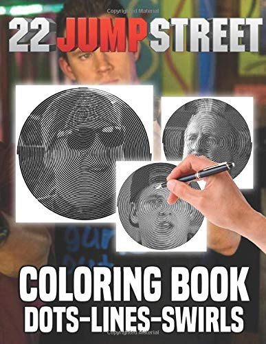22 Jump Street Dots Lines Swirls Coloring Book: Beautiful Simple Designs New Kind Dots Lines Swirls Activity Books For Adults, Boys, Girls (8.5 X 11)