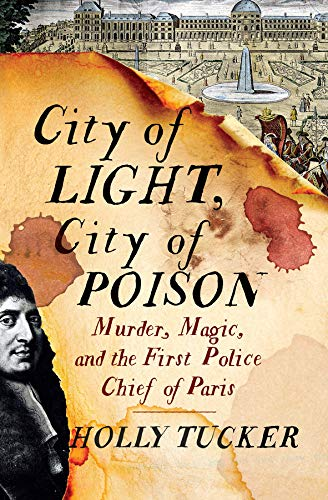 Image of City of Light, City of Poison: Murder, Magic, and the First Police Chief of Paris