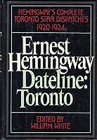 Ernest Hemingway, Dateline: Toronto: Hemingway's Complete Toronto Star Dispatches 1920-1924