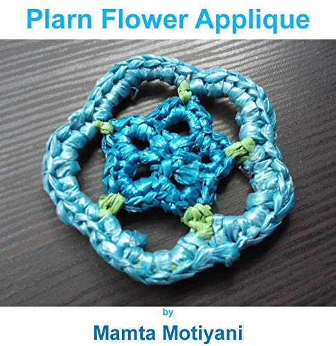Plarn Flower Applique | Easy Crochet Pattern: A Cool Embellishment Designed From Recycled Plastic Yarn (Crochet Applique Patterns) (English Edition)
