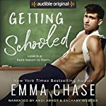Getting Schooled                   By:                                                                                                                                 Emma Chase                               Narrated by:                                                                                                                                 Zachary Webber,                                                                                        Andi Arndt                      Length: 7 hrs and 13 mins     2,776 ratings     Overall 4.7
