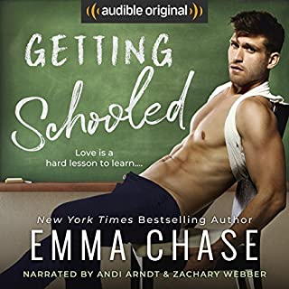 Getting Schooled                   By:                                                                                                                                 Emma Chase                               Narrated by:                                                                                                                                 Zachary Webber,                                                                                        Andi Arndt                      Length: 7 hrs and 13 mins     34 ratings     Overall 4.6