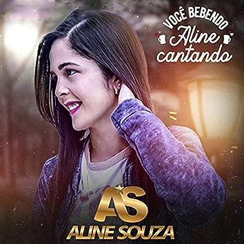 Você Bebendo, Aline Cantando