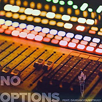 No Options (feat. DamianYoursTruly)