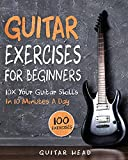 Guitar Exercises for Beginners: 10x Your Guitar Skills in 10 Minutes a Day...