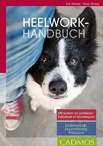 Heelwork Handbuch: Mit System zur perfekten Fußarbeit im Hundesport: Mit System zur perfekten Fußarbeit im Hundesport: Leidenschaft,Ausstrahlung, Präzision