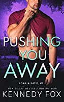 Pushing You Away: Noah and Katie #1 (Ex-Con Duet)
