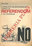 E' arrivato un bastimendum carico di...referendum e via dicendum.