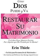 DIOS Puede y Va a Restaurar Su Matrimonio: Un Libro para Mujeres Escrito por Alguien Que ha Pasado por lo Mismo (Spanish Edition)