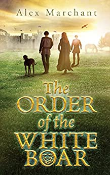 The Order of the White Boar by [Alex Marchant]