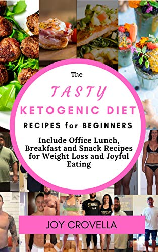The Tasty Ketogenic Diet Recipes For Beginners Include Office Lunch Breakfast And Snack Recipes For Weight Loss And Joyful Eating Kindle Edition By Crovella Joy Health Fitness Dieting Kindle Ebooks
